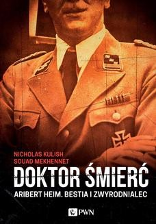 Chomikuj, ebook online Doktor śmierć. Aribert Heim. Bestia i zwyrodnialec. Nicholas Kulish