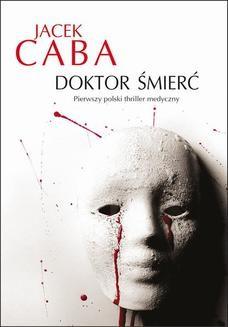 Chomikuj, pobierz ebook online Doktor Śmierć. Jacek Caba