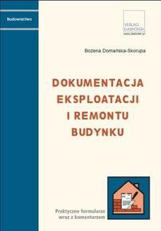 Chomikuj, ebook online Dokumentacja eksploatacji i remontu budynków. Praktyczne formularze wraz z komentarzem. Bożena Domańska-Skorupa