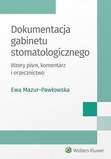 Chomikuj, pobierz ebook online Dokumentacja gabinetu stomatologicznego. Wzory pism, komentarz i orzecznictwo. Ewa Mazur-Pawłowska