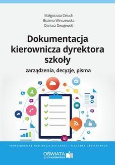Chomikuj, ebook online Dokumentacja kierownicza dyrektora szkoły. Zarządzenia. Decyzje. Pisma. Małgorzata Celuch