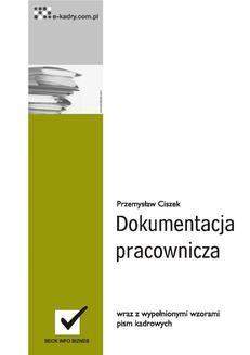 Chomikuj, ebook online Dokumentacja pracownicza wraz z niezbędnymi wzorami pism kadrowych. Przemysław Ciszek