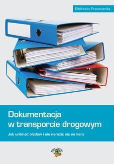 Chomikuj, ebook online Dokumentacja w transporcie drogowym. Jak uniknąć błędów i nie narazić się na kary. Ewa Matejczyk