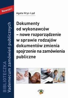 Chomikuj, ebook online Dokumenty od wykonawców – nowe rozporządzenie w sprawie rodzajów dokumentów zmienia spojrzenie na zamówienia publiczne. Agata Hryc-Ląd
