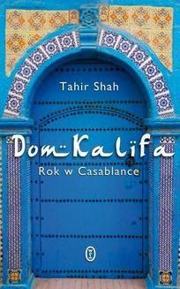 Ebook Dom Kalifa. Rok w Casablance pdf