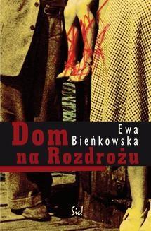 Chomikuj, ebook online Dom na Rozdrożu. Ewa Bieńkowska