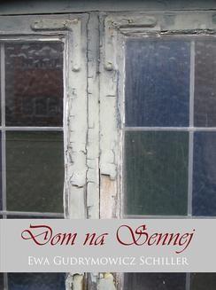 Chomikuj, ebook online Dom na Sennej. Ewa Gudrymowicz Schiller