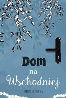 Chomikuj, ebook online Dom na Wschodniej. Sabina Jakubowska