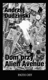 Chomikuj, ebook online Dom przy Alien Avenue. Andrzej Dudziński