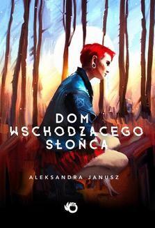Chomikuj, ebook online Dom Wschodzącego Słońca. Aleksandra Janusz