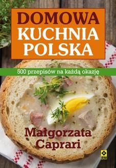 Chomikuj, ebook online Domowa kuchnia polska. 500 przepisów na każdą okazję. Małgorzata Caprari