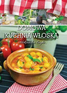 Chomikuj, ebook online Domowa kuchnia włoska. Aleksandra Seghi