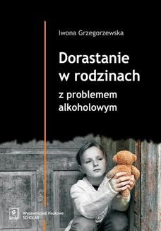 Chomikuj, pobierz ebook online Dorastanie w rodzinach z problemem alkoholowym. Iwona Grzegorzewska