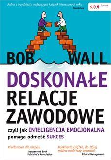 Chomikuj, ebook online Doskonałe relacje zawodowe, czyli jak inteligencja emocjonalna pomaga odnieść sukces. Bob Wall