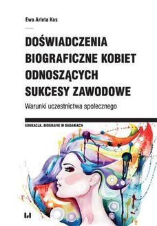Chomikuj, ebook online Doświadczenia biograficzne kobiet odnoszących sukcesy zawodowe. Warunki uczestnictwa społecznego. Ewa Arleta Kos