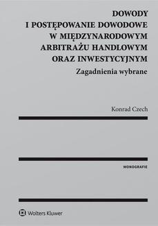 Chomikuj, ebook online Dowody i postępowanie dowodowe w międzynarodowym arbitrażu handlowym oraz inwestycyjnym. Zagadnienia wybrane. Konrad Czech