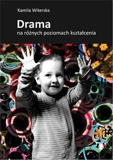 Chomikuj, ebook online Drama na różnych poziomach kształcenia. Kamila Witerska