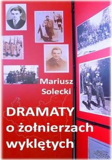 Chomikuj, pobierz ebook online Dramaty o żołnierzach wyklętych. Mariusz Solecki
