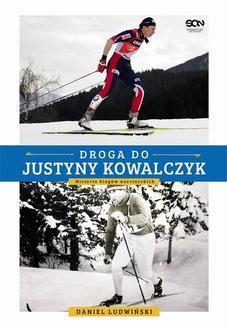 Chomikuj, ebook online Droga do Justyny Kowalczyk. Historia biegów narciarskich. Daniel Ludwiński
