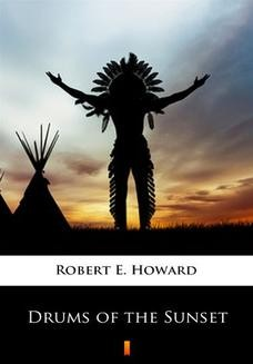 Chomikuj, pobierz ebook online Drums of the Sunset. Robert E. Howard