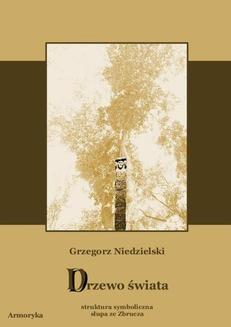 Chomikuj, ebook online Drzewo świata. Struktura symboliczna słupa ze Zbrucza. Grzegorz Niedzielski