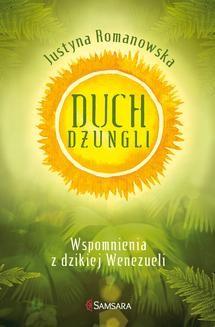 Chomikuj, ebook online Duch dżungli. Wspomnienia z dzikiej Wenezueli. Justyna Romanowska