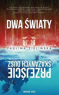 Chomikuj, pobierz ebook online Dwa Światy. Przejście Skazanych Dusz. Paulina Zielińska