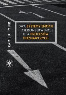 Chomikuj, ebook online Dwa systemy emocji i ich konsekwencje dla procesów poznawczych. Kamil K. Imbir