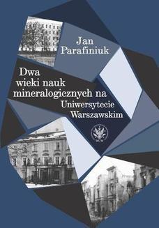 Chomikuj, ebook online Dwa wieki nauk mineralogicznych na Uniwersytecie Warszawskim. Jan Parafiniuk