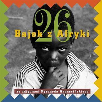 Chomikuj, ebook online Dwadzieścia sześć bajek z Afryki ze zdjęciami Ryszarda Kapuścińskiego. Ryszard Kapuściński