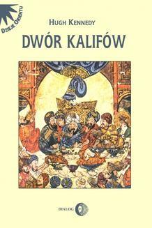 Ebook Dwór Kalifów. Powstanie i upadek najpotężniejszej dynastii świata muzułmańskiego pdf
