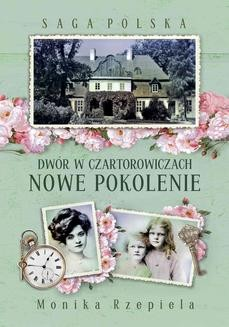 Chomikuj, ebook online Dwór w Czartorowiczach. Nowe pokolenie. Monika Rzepiela
