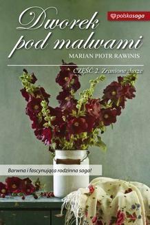 Chomikuj, pobierz ebook online DWOREK POD MALWAMI część 2 Zranione dusze. Marian Piotr Rawinis