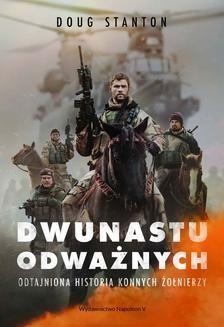 Chomikuj, ebook online Dwunastu odważnych. Odtajniona historia konnych żołnierzy. Doug Stanton