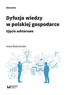 Chomikuj, ebook online Dyfuzja wiedzy w polskiej gospodarce. Ujęcie sektorowe. Iwona Świeczewska