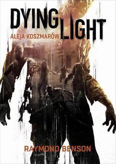 Ebook Dying Light. Aleja Koszmarów pdf