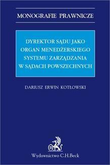 Chomikuj, ebook online Dyrektor sądu jako organ menadżerskiego systemu zarządzania w sądach powszechnych. Dariusz Erwin Kotłowski