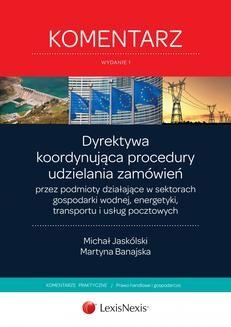 Ebook Dyrektywa koordynująca procedury udzielania zamówień przez podmioty działające w sektorach gospodarki wodnej, energetyki, transportu i usług pocztowych. Komentarz. Wydanie 1 pdf