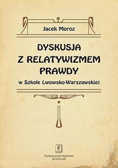 Chomikuj, ebook online Dyskusja z relatywizmem prawdy w Szkole Lwowsko-Warszawskiej. Jacek Moroz