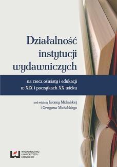 Ebook Działalność instytucji wydawniczych na rzecz oświaty i edukacji w XIX i początkach XX wieku pdf