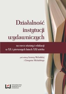 Chomikuj, ebook online Działalność instytucji wydawniczych na rzecz oświaty i edukacji w XX i pierwszych latach XXI wieku. Iwonna Michalska