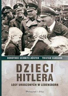 Chomikuj, ebook online Dzieci Hitlera. Losy urodzonych w Lebensborn. Dorothee Schmitz-Koster