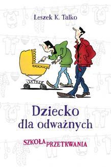 Chomikuj, pobierz ebook online Dziecko dla odważnych. Leszek Talko