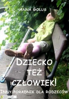 Chomikuj, pobierz ebook online Dziecko też człowiek! Inny poradnik dla rodziców. Anna Golus
