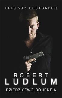 Chomikuj, pobierz ebook online Dziedzictwo Bourne a. Robert Ludlum