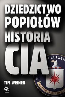 Chomikuj, ebook online Dziedzictwo popiołów. Historia CIA. Tim Weiner
