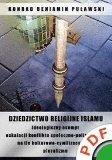 Ebook Dziedzictwo religijne Islamu. Ideologiczny asumpt eskalacji konfliktu społeczno-politycznego na tle kulturowo-cywilizacyjnego pluralizmu pdf