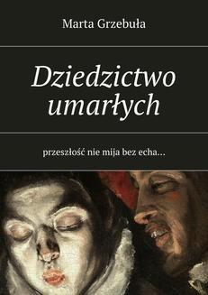 Chomikuj, ebook online Dziedzictwo umarłych. Marta Grzebuła