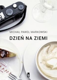 Chomikuj, ebook online Dzień na Ziemi. Michał Paweł Markowski