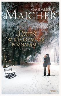 Chomikuj, ebook online Dzień, w którym cię poznałam. Magdalena Majcher
